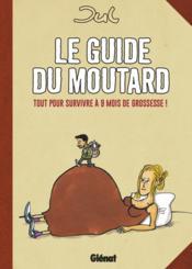 Le guide du moutard ; tout pour survivre à 9 mois de grossesse - Couverture - Format classique