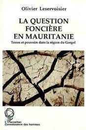La Question Fonciere En Mauritanie ; Terres Et Pouvoirs Dans La Region Du Gorgol - Intérieur - Format classique