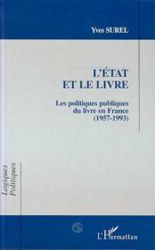 L'Etat Et Le Livre ; Les Politiques Publiques Du Livre En France, 1957-1993 - Couverture - Format classique