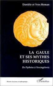 La gaule et ses mythes historiques ; de pythéas à vercingétorix - Intérieur - Format classique