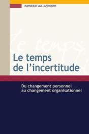 Le temps de l'incertitude ; du changement personnel au changement organisationnel - Couverture - Format classique