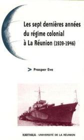 Les sept dernières années du régime colonial à la Réunion (1939-1946) - Couverture - Format classique