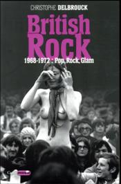Vente  British rock t.3 ; 1968-1972 : pop, rock & glam  - Christophe Delbrouck