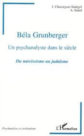 Béla Grunberger, un psychanalyste dans le siècle ; du narcissisme au judaïsme - Couverture - Format classique