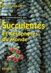 La connaissance des succulentes et xérophytes du monde - Couverture - Format classique