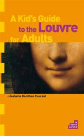 Vente livre :  A kid's guide to the Louvre for adults  - Isabelle Bonithon-Courant