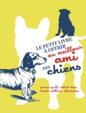 Le petit livre à offrir à un amoureux des chiens - Couverture - Format classique