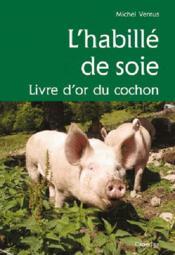 L'habillé de soie ; livre d'or du cochon - Couverture - Format classique