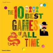 The 10 Best Games Of All Time /Anglais - Couverture - Format classique