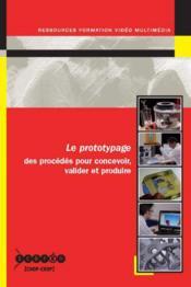 Le Prototypage - Des Procedes Pour Concevoir, Valider Et Produire - Couverture - Format classique