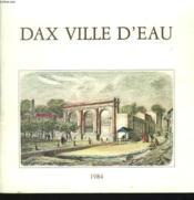 Dax, Ville D'Eau. Exposition Galerie D'Art Municipale 16 Juillet Au 31 Aout 1984 - Couverture - Format classique