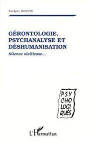 Gérontologie psychanalyse et déshumanisation ; silence vieillesse... - Couverture - Format classique