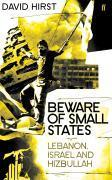 Vente livre :  Beware of Small States ; Lebanon, Battleground of the Middle East  - David Hirst