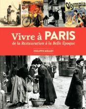 Vivre à Paris : de la Restauration à la Belle Epoque