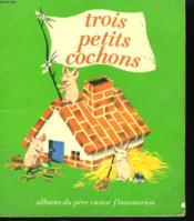 Trois Petits Cochons. Les Albums Du Pere Castor. - Couverture - Format classique
