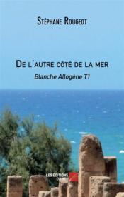 Blanche Allogène t.1 ; de l'autre côté de la mer - Couverture - Format classique