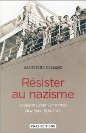 Vente livre :  Résister au nazisme ; le Jewish Labor Committee, New York, 1939-1945  - Catherine Collomp