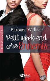 Vente livre :  Petit week-end entre ennemis  - Barbara Wallace
