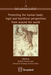 Vente livre :  Protecting the human body: legal and bioethical perspectives from around the world  - Collectif