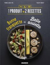 1 Produit = 2 Recettes ; Bonne Franquette Ou Belle Assiette - Couverture - Format classique