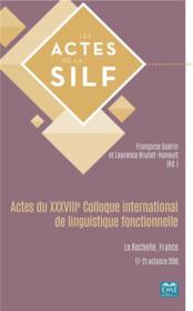 Vente  Actes du XXXVIIIe colloque international de linguistique fonctionnelle ; la Rochelle, France 17-21 octobre 2016  - Laurence Brunet - Francoise Guerin