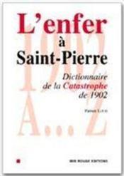 L'enfer à Saint-Pierre ; dictionnaire de la catastrophe de 1902 - Couverture - Format classique