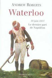 Waterloo, 18 juin 1815 ; le dernier pari de napoléon - Intérieur - Format classique