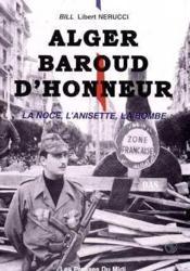Alger Baroud D'Honneur : La Noce, L'Anisette, La Bombe - Couverture - Format classique