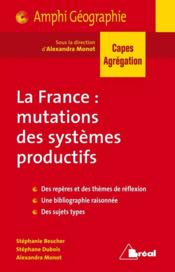 La France ; mutation des systèmes productifs  - Alexandra Monot - Stephanie Beucher - Stephane Dubois