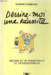 Dessine-Moi Une Reussite : Reussir Sa Vie Personnelle Et Professionnelle - Couverture - Format classique