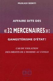 Affaire dite des «32 mercenaires» ; gangstérisme d'état ? cas de violation des droits de l'homme au Congo - Couverture - Format classique