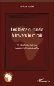 Biens culturels à travers le miroir ; un clin d'oeil à l'Afrique depuis longtemps chosifiée - Couverture - Format classique