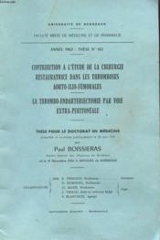 These N° 162 - Contribution A L'Etude De La Chirurgie Restauratrice Dans Les Thromboses Aorto-Ilio-Femorales / La Thrombo-Endarteriectomie Par Voie Extra-Petitoneale Avec Envoi De L'Auteur - Couverture - Format classique
