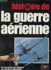 Histoire De La Guerre Aerienne - De L'Escadrille Des Cigognes Aux Missiles Radioguides - Couverture - Format classique