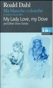 Vente livre :  Ma blanche colombe et autres nouvelles ; my lady love, my dove and others stories  - Roald Dahl