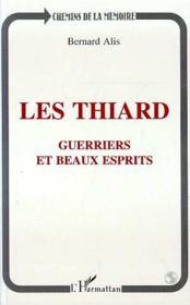 Les Thiard ; Guerriers Et Beaux Esprits - Couverture - Format classique