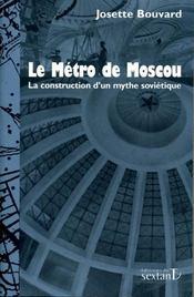 Le métro de Moscou ; la construction d'un mythe soviétique - Couverture - Format classique