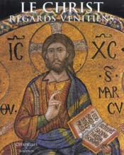 Le Christ : Regards Venitiens - Couverture - Format classique