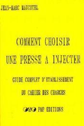 Comment choisir une presse a injecter ; guide complet d'etablissement du cahier des charges - Couverture - Format classique