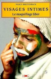 Visages Intimes : Le Maquillage Libre - Couverture - Format classique