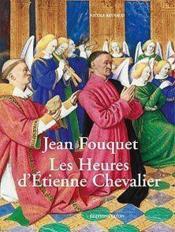 Jean Fouquet, les heures d'Etienne Chevalier - Couverture - Format classique