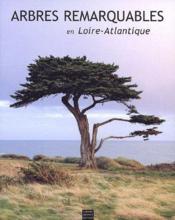Arbres remarquables en Loire-Atlantique - Couverture - Format classique