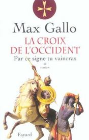 La croix de l'occident t.1  - Max Gallo