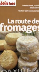 Guide Petit Fute ; Thematiques ; La Route Des Fromages (Edition 2013) - Couverture - Format classique