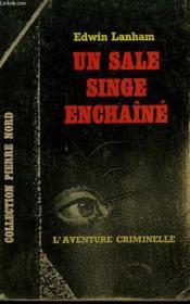 Un Sale Singe Enchaine. Collection L'Aventure Criminelle N° 194 - Couverture - Format classique
