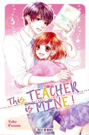 Vente livre :  This teacher is mine ! T.3  - Yuko Kasumi - Yuko Kasumi