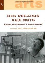 Des Regards Aux Mots. Etudes En Hommage A Jean Arrouye - Couverture - Format classique