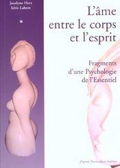 L'âme entre le corps et l'esprit ; fragments d'une psychologie de l'essentiel - Intérieur - Format classique