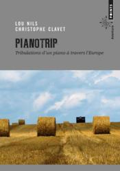Vente livre :  Pianotrip ; tribulations d'un piano à travers l'Europe  - Christophe Clavet - Lou Nils