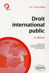 Vente livre :  Droit international public - 3e edition  - Zarka - Jean-Claude Zarka